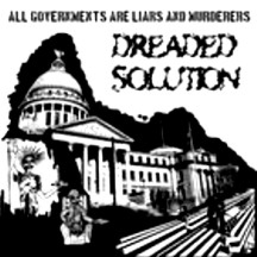 Dreaded Solution – All Governments Are Liars And Murderers / LP