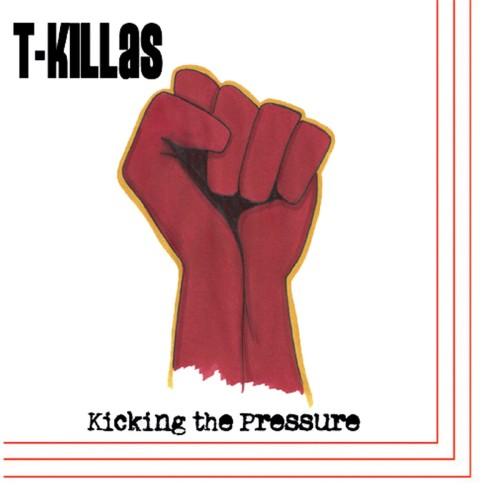 T-Killas – Kicking The Pressure / 7'inch