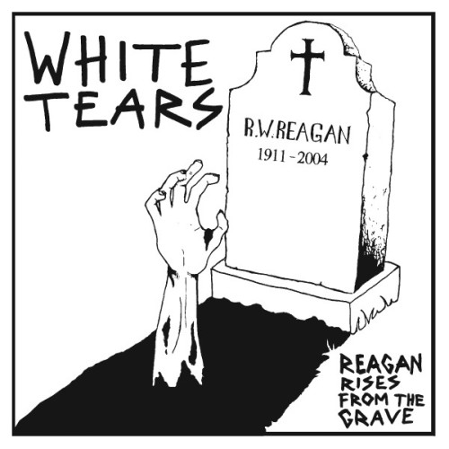 White Tears – Reagan Rises From The Grave / 7'inch
