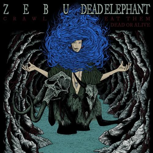 Zebu / Dead Elephant – Crawl / Eat Them Dead Or Alive / 7'inch